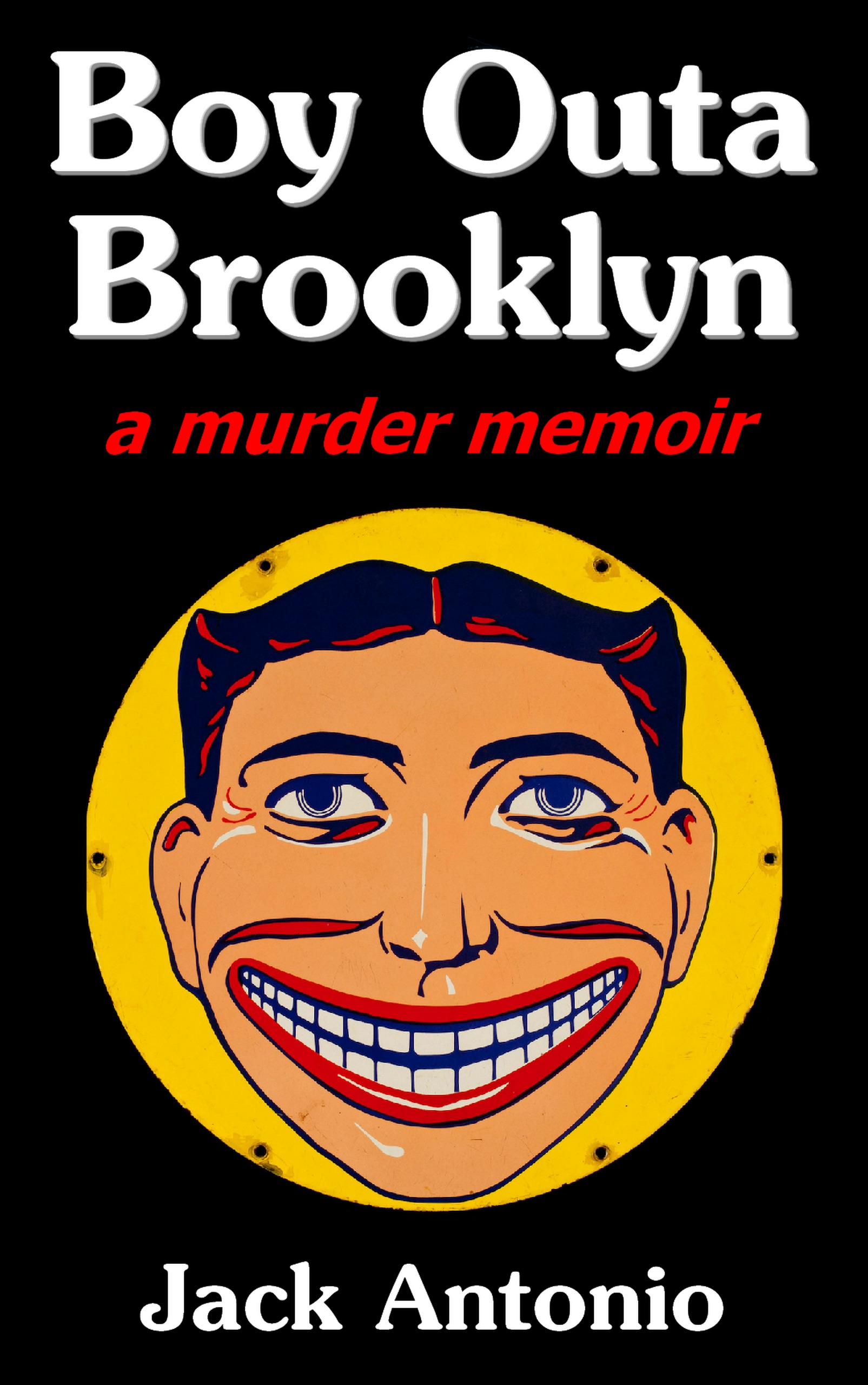 "Boy Outa Brooklyn a murder memoir by Jack Antonio  Image: The ""smiling face"" of Steeplechase Park in Coney Island, Brooklyn"