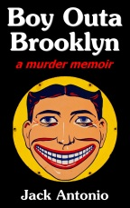 Boy Outa Brooklyn a murder-memoir by Jack Antonio  Image: the smiling face of Steeplechase Park I Coney Island, Brooklyn