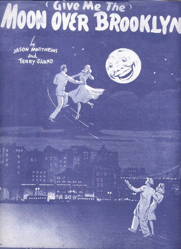 Give Me The Moon Over Brooklyn by Jason Matthews and Terry Shand