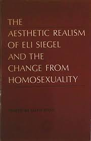 The Aesthetic Realism of Eli Siegel and the change from homosexuality