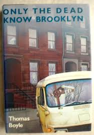 Only the Dead Know Brooklyn by Thomas Boyle.