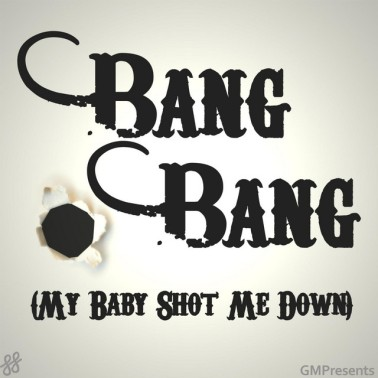 Album cover Bang Bang my baby shot me down.