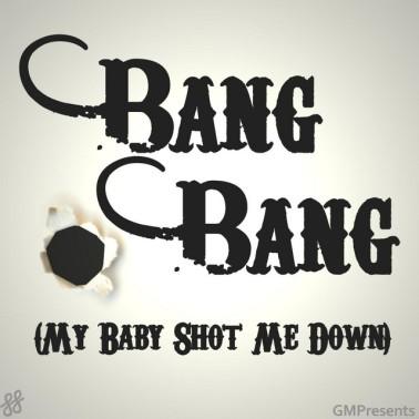 Album cover Bang Bang my baby shot me down.