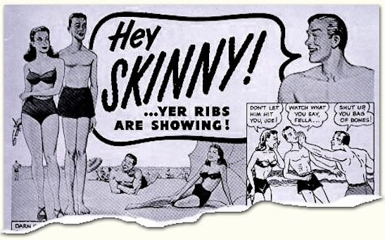 Vintage ad - Hey Skinny yer ribs are showing